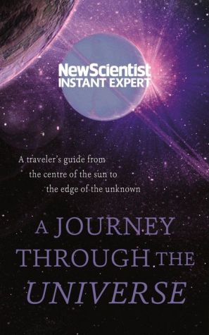 A Journey Through The Universe:: A traveler's guide from the center of the sun to the edge of the unknown