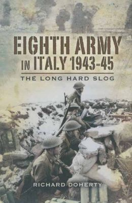 Eighth Army in Italy 1943-45: The Long Hard Slog