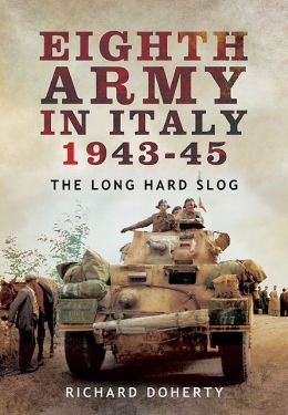 Eighth Army in Italy 1943 - 45: The Long Hard Slog