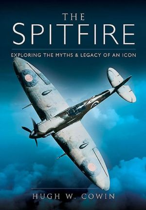 The Spitfire: Exploring the Myths and Legacy of an Icon
