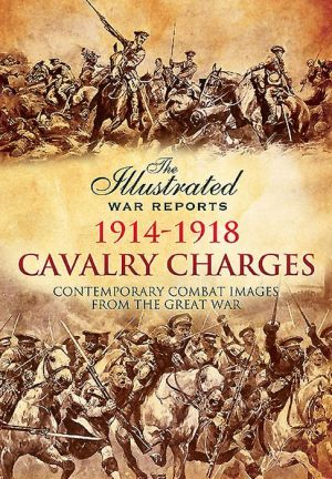 Cavalry Charges: Contemporary Combat Images from the Great War