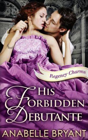 His Forbidden Debutante (Regency Charms, Book 4)
