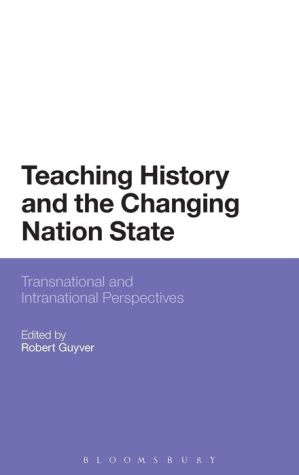 Teaching History and the Changing Nation State: Transnational and Intranational Perspectives