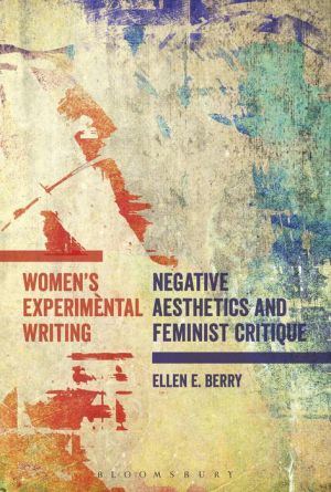 Women's Experimental Writing: Negative Aesthetics and Feminist Critique