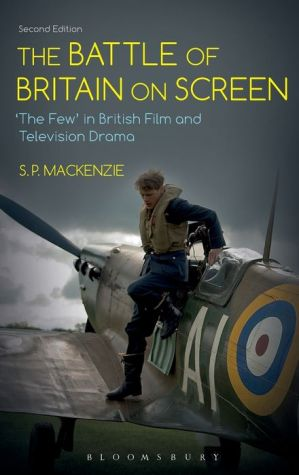 The Battle of Britain on Screen: 'The Few' in British Film and Television Drama