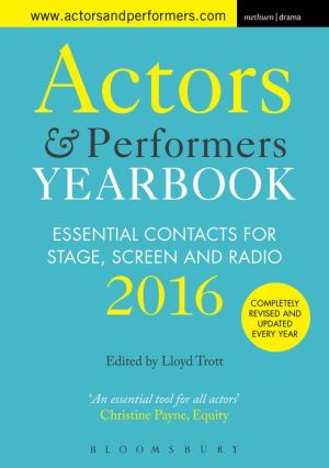 Actors and Performers Yearbook 2016: Essential Contacts for Stage, Screen and Radio