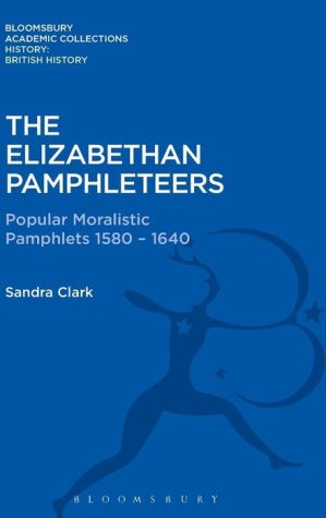 The Elizabethan Pamphleteers: Popular Moralistic Pamphlets 1580-1640
