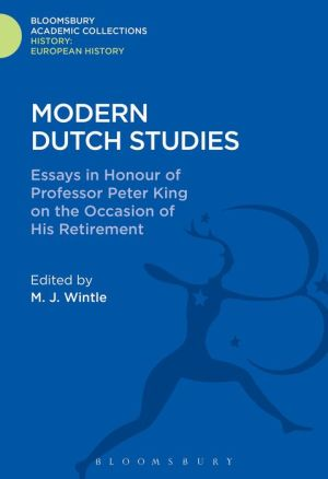 Modern Dutch Studies: Essays in honour of Professor Peter King on the occasion of his retirement