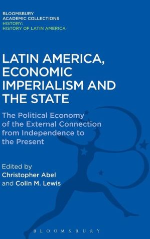 Latin America, Economic Imperialism and the State: The Political Economy of the External Connection from Independence to the Present