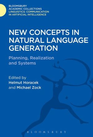 New Concepts in Natural Language Generation: Planning, Realization and Systems