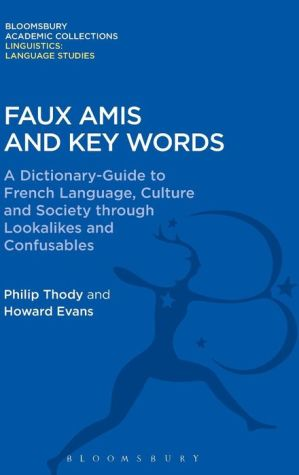 Faux Amis and Key Words: A Dictionary-Guide to French Life and Language through Lookalikes and Confusables