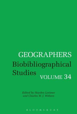 Geographers: Biobibliographical Studies, Volume 34
