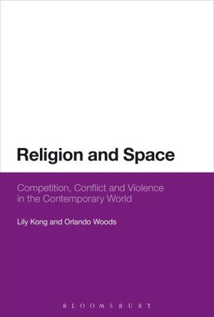 Religion and Space: Competition, Conflict and Violence in the Contemporary World