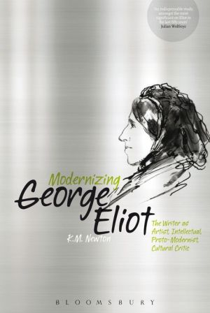 Modernizing George Eliot: The Writer as Artist, Intellectual, Proto-Modernist, Cultural Critic