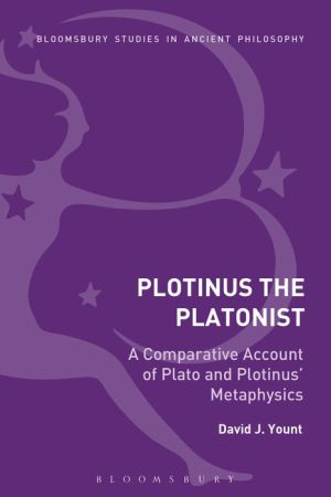 Plotinus the Platonist: A Comparative Account of Plato and Plotinus' Metaphysics