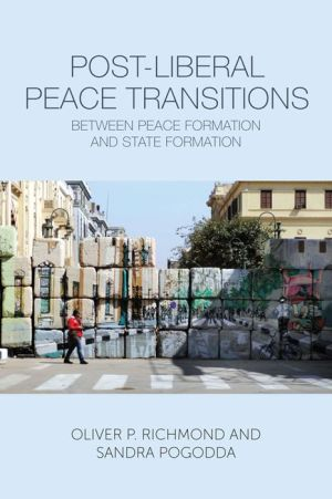 Post-Liberal Peace Transitions: Between Peace Formation and State Formation