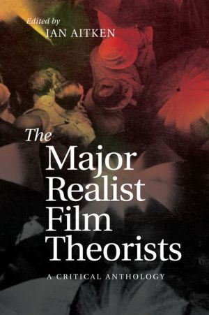 The Major Realist Film Theorists: A Critical Anthology