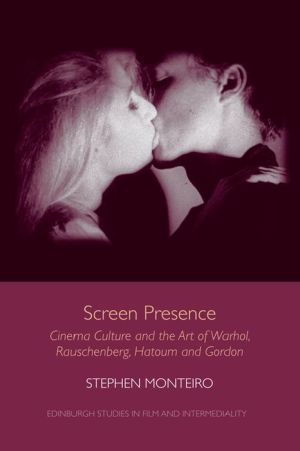 Screen Presence: Cinema Culture and the Art of Warhol, Rauschenberg, Hatoum and Gordon