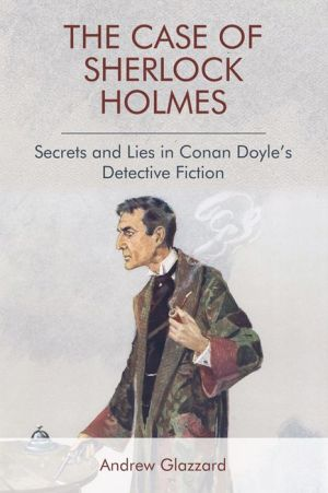The Case of Sherlock Holmes: Secrets and Lies in Conan Doyle's Detective Fiction