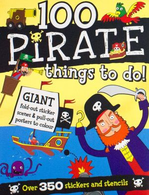 100 Pirate Things to Do: Over 350 Stickers And Stencils
