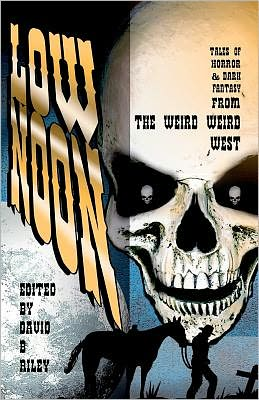 Low Noon: Tales of Horror and Dark Fantasy from the Weird Weird West