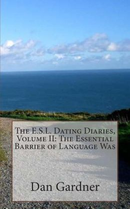 The E. S. L. Dating Diaries, Volume II: the Essential Barrier of Language Was