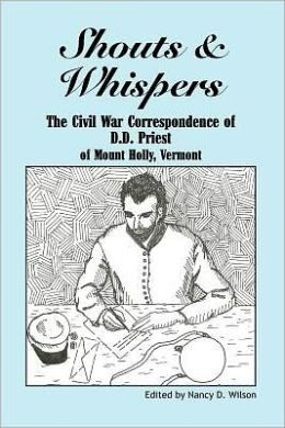 Shouts and Whispers: The Civil War Correspondence of D. D. Priest of Mount Holly, Vermont