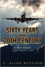 Sixty Years in the 20th Century: A Pilot's Memoir