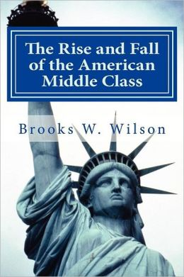 The Rise and Fall of the American Middle Class: As Experienced by One of It's Members