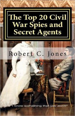 The Top 20 Civil War Spies and Secret Agents