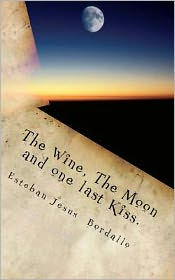 The Wine, the Moon and One Last Kiss