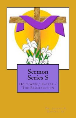 Sermon Series S: Holy Week/ Easter /the Resurrection