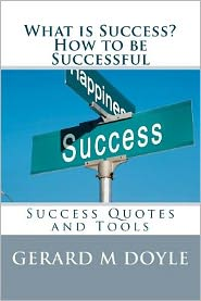 What Is Success? How to Be Successful, Success Quotes and Tools: 7 Secrets of Success