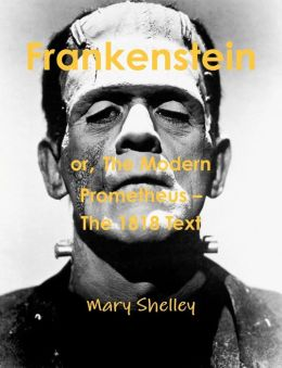 Frankenstein or the Modern Prometheus - the 1818 Text