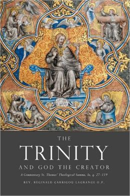 The Trinity and God the Creator: A Commentary on St. Thomas' Theological Summa, Ia, Q. 27-119