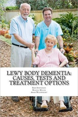 Lewy Body Dementia: Causes, Tests and Treatment Options