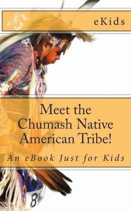 Meet the Chumash Native American Tribe!: An eBook Just for Kids