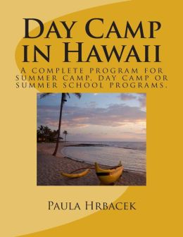 Day Camp in Hawaii: A Complete Program Guide for Summer Camps, Day Camps and Summer School Programs