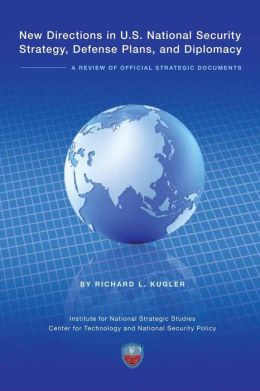 New Directions in U. S. National Security Strategy, Defense Plans, and Diplomacy: a Review of Official Strategic Documents