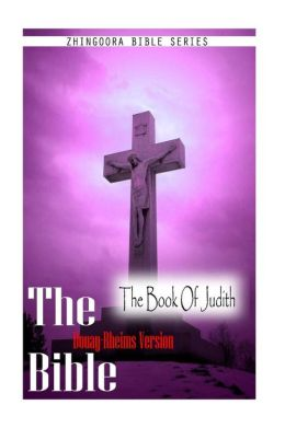 The Bible, Douay Rheims Version- the Book of Judith