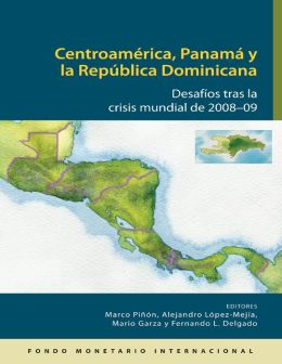 Central America, Panama, and the Dominican Republic: Challenges Following the 2008-09 Global Crisis