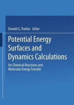 Potential Energy Surfaces and Dynamics Calculations: for Chemical Reactions and Molecular Energy Transfer