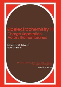 Bioelectrochemistry III: Charge Separation Across Biomembranes