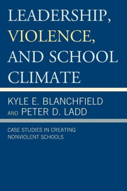Leadership, Violence, and School Climate: Case Studies in Creating Nonviolent Schools