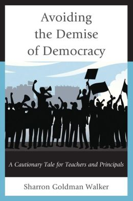 Avoiding the Demise of Democracy: A Cautionary Tale for Teachers and Principals