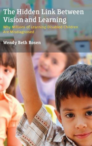 The Hidden Link Between Vision and Learning : Why Millions of Learning Disabled Children Are Misdiagnosed