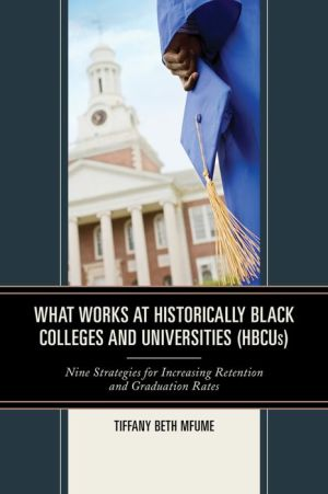 What Works at Historically Black Colleges and Universities (HBCUs): Nine Strategies for Increasing Retention and Graduation Rates
