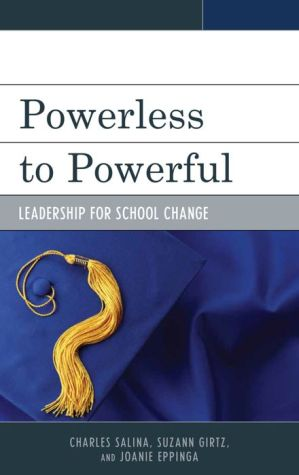 Powerless to Powerful: Leadership for School Change