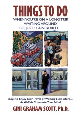 THINGS TO DO WHEN YOU'RE ON A LONG TRIP, WAITING AROUND, OR JUST PLAIN BORED...: Ways to Enjoy Your Travel or Waiting Time More...As Well As Stimulate Your Mind