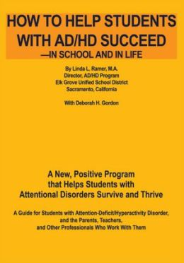 How to Help Students with AD/HD Succeed--in School and in Life: A New, Positive Program that Helps Students with Attentional Disorders Survive and Thrive